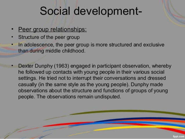 development of peer relationships in adolescence Although hypotheses about the consequences of peer relationships for children's development have served as the foundation for much of the research into children and adolescent peer relationships, direct assessment of the impact of such relationships on children's personality, social behavior, or cognition has rarely been done this book.