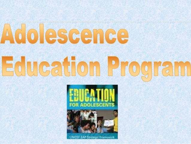 essay adolescence education programme Approaches and programs to children of all ages and help ensure that no child is  left behind  what is school like for adolescents ☆ what's the best way for.