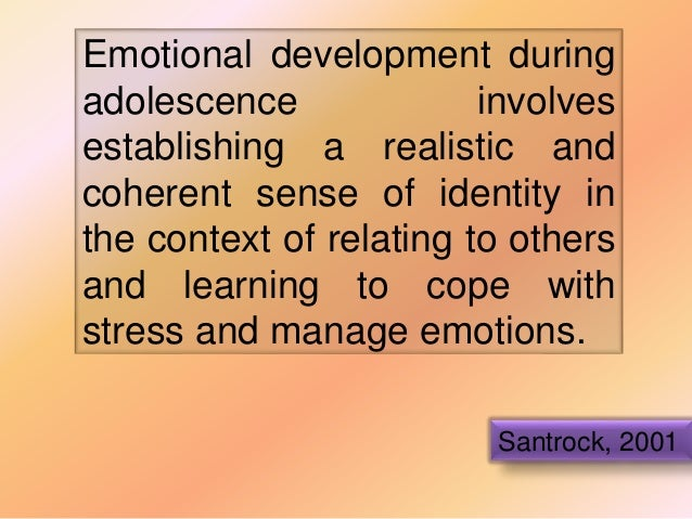psychological development of adolescents In spite of the fact that the adolescence is a period of development in all fields, emotionally, he or she suffers the short-comings of being unstable, rash, and sometimes reckless an adolescent happens to be very emotional very sensitive.