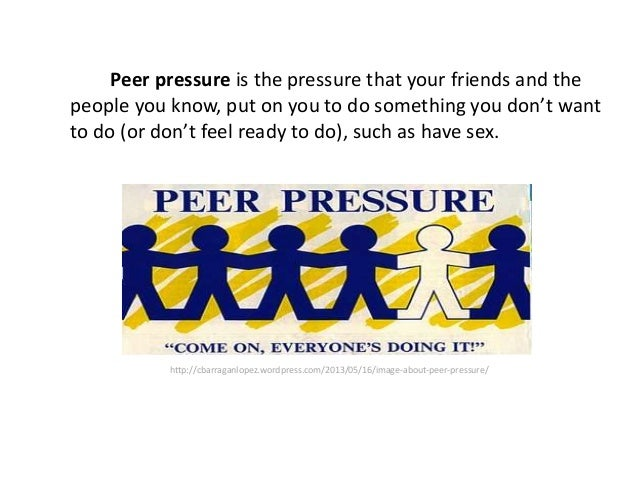 peer pressure during adolescence Peer pressure → encouragement to conform to one's friends or contemporaries in behavior, dress, and attitude usually considered a negative force, as when adolescent peers encourage one another to defy adult authority.