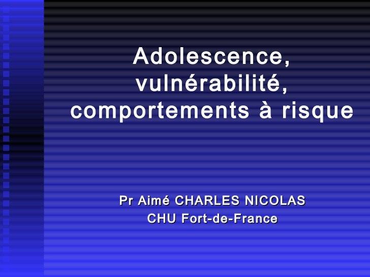 Adolescence, vulnérabilité,  comportements à risque  Pr Aimé CHARLES NICOLAS CHU Fort-de-France