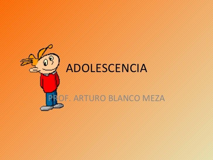 ADOLESCENCIAPROF. ARTURO BLANCO MEZA