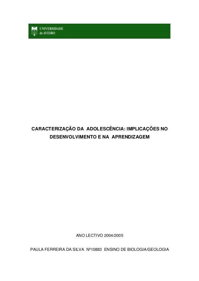 CARACTERIZAÇÃO DA ADOLESCÊNCIA: IMPLICAÇÕES NODESENVOLVIMENTO E NA APRENDIZAGEMANO LECTIVO 2004/2005PAULA FERREIRA DA SILV...