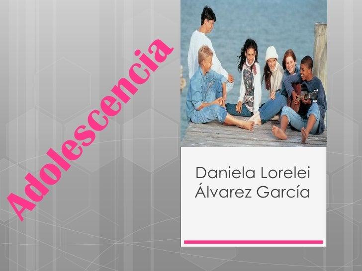Adolescencia<br />Daniela Lorelei Álvarez García<br />