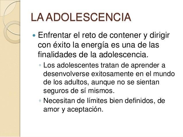 LA ADOLESCENCIA◦ Los deportes, el ejercicio y el trabajomental y físico estimulante son maneraseficaces y nutricias de exp...
