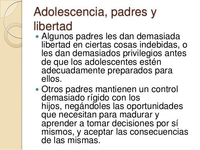 Adolescencia, padres ylibertadLa salud y seguridad.A veces resulta difícil imponer límitesporque los adolescentes suelen s...
