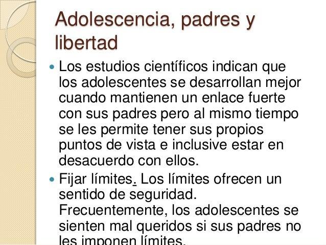 Adolescencia, padres ylibertadRehusar aceptar opciones que limiten elfuturoAunque los adolescentes van adquiriendomayor co...