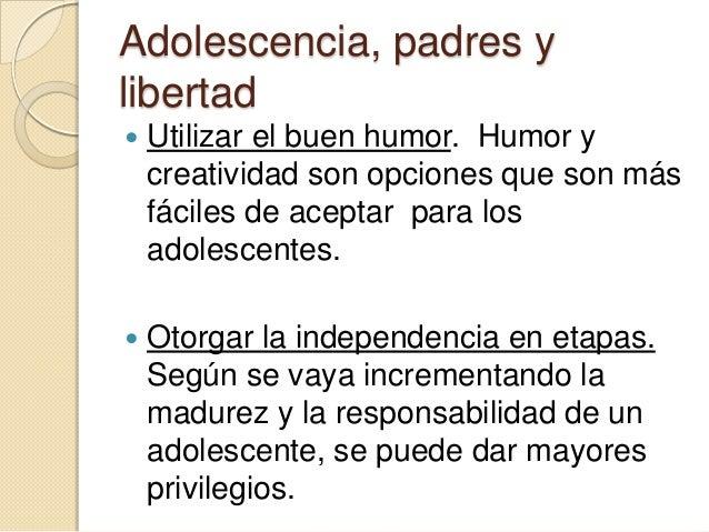 Adolescencia, padres ylibertad Moral y ética. Los adolescentes confían ensus padres más que ninguna otra personapara guia...
