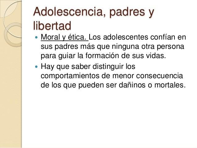 Libertad con los otros El perfeccionamiento del adolescente serealiza en relación con el otro, esto implicaresponsabilida...