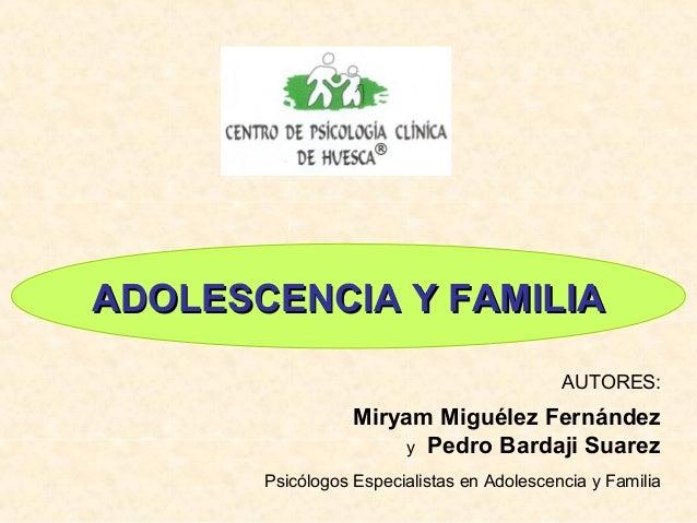 ADOLESCENCIA Y FAMILIAADOLESCENCIA Y FAMILIAAUTORES:Miryam Miguélez Fernándezy Pedro Bardaji SuarezPsicólogos Especialista...
