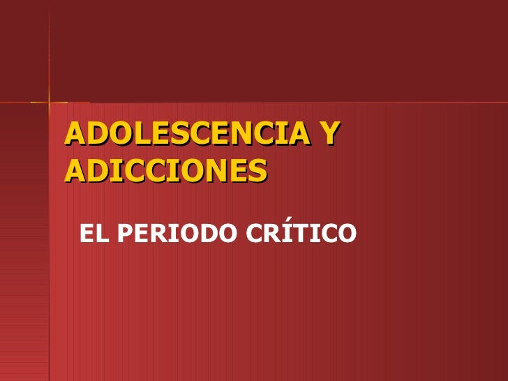 ADOLESCENCIA Y ADICCIONES  EL PERIODO CRÍTICO