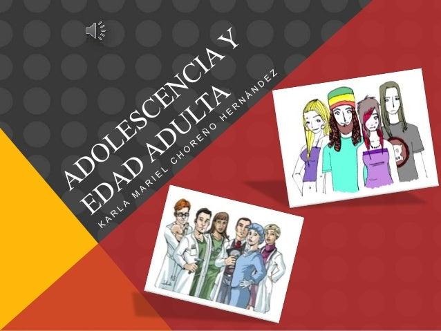 ADOLESCENCIA Existen tres etapas: • Adolescencia temprana (12 y 13 años de edad) • Adolescencia media (14 y 16 años de eda...