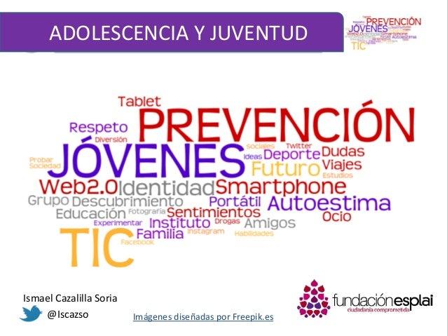 1 ¿QUÉ ES LA ADOLESCENCIA?ADOLESCENCIA Y JUVENTUD Ismael Cazalilla Soria @Iscazso Imágenes diseñadas por Freepik.es
