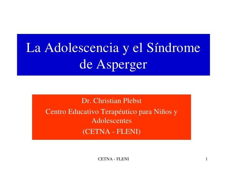 La Adolescencia y el Síndrome de Asperger Dr. Christian Plebst Centro Educativo Terapéutico para Niños y Adolescentes (CET...