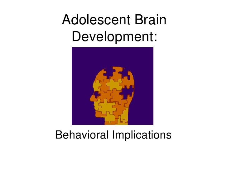Adolescent Brain Development: Behavioral Implications