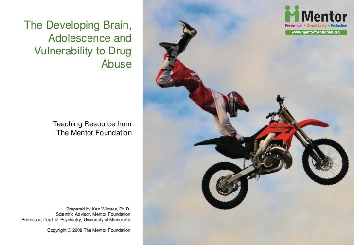 The Developing Brain,      Adolescence and    Vulnerability to Drug                   Abuse                     Teaching R...