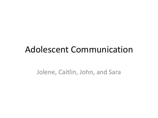 Adolescent Communication Jolene, Caitlin, John, and Sara