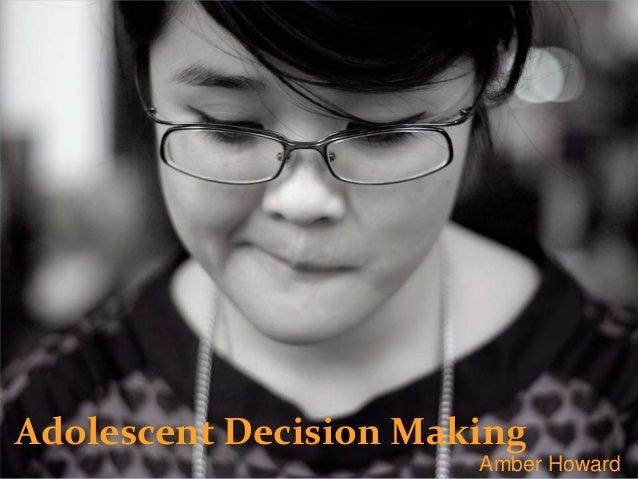 Adolescent Decision MakingAmber Howard