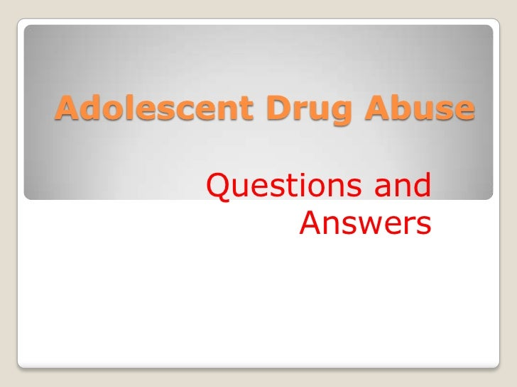 Adolescent Drug Abuse<br />Questions and Answers<br />