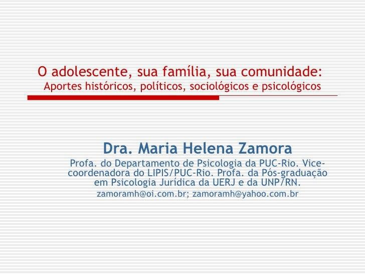 O adolescente, sua família, sua comunidade:   Aportes históricos, políticos, sociológicos e psicológicos Dra. Maria Helena...