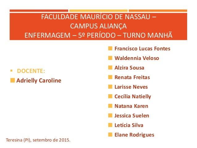 FACULDADE MAURÍCIO DE NASSAU – CAMPUS ALIANÇA ENFERMAGEM – 5º PERÍODO – TURNO MANHÃ  Francisco Lucas Fontes  Waldennia V...
