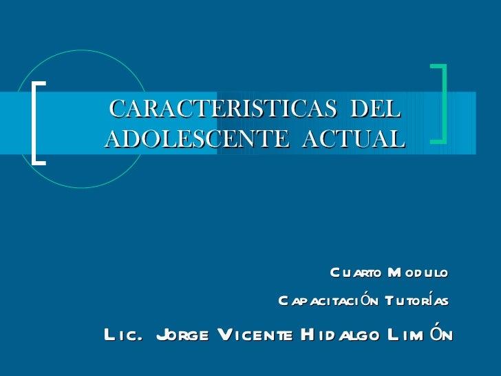 CARACTERISTICAS DELADOLESCENTE ACTUAL                         C uarto M od ulo                  C apacitaci ón TutoríasL i...
