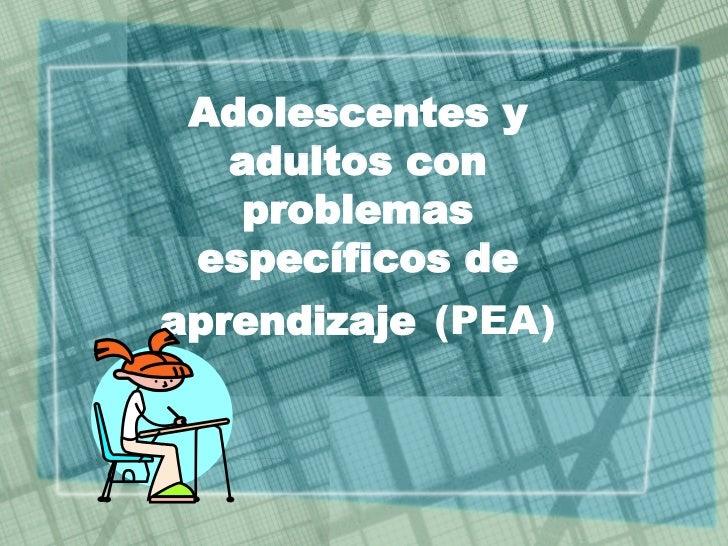 Adolescentes y adultos con problemas específicos de aprendizaje   (PEA)