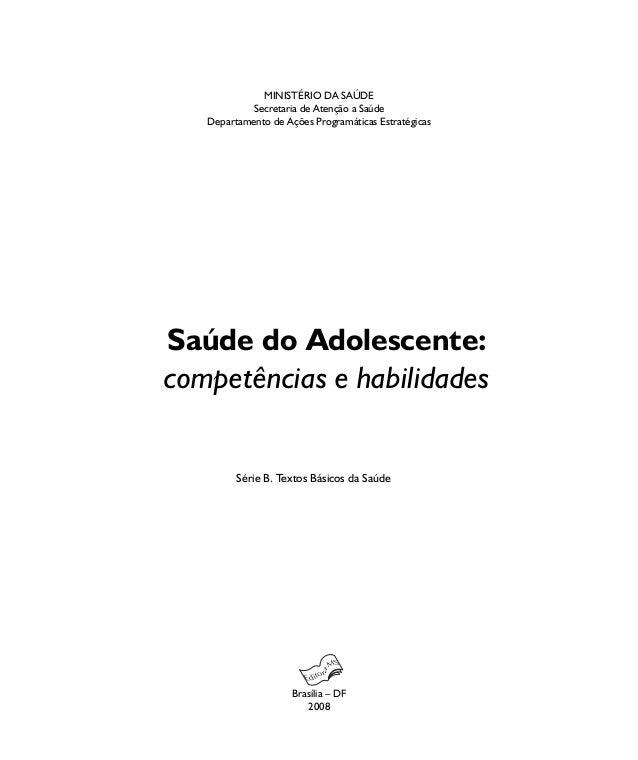 Saúde do Adolescente: competências e habilidades MINISTÉRIO DA SAÚDE Secretaria de Atenção a Saúde Departamento de Ações P...