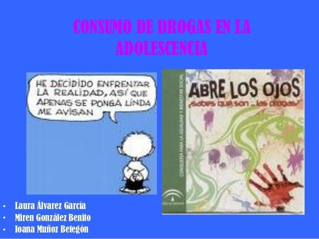 CONSUMO DE DROGAS EN LA                         ADOLESCENCIA•   Laura Álvarez García•   Miren González Benito•   Ioana Muñ...