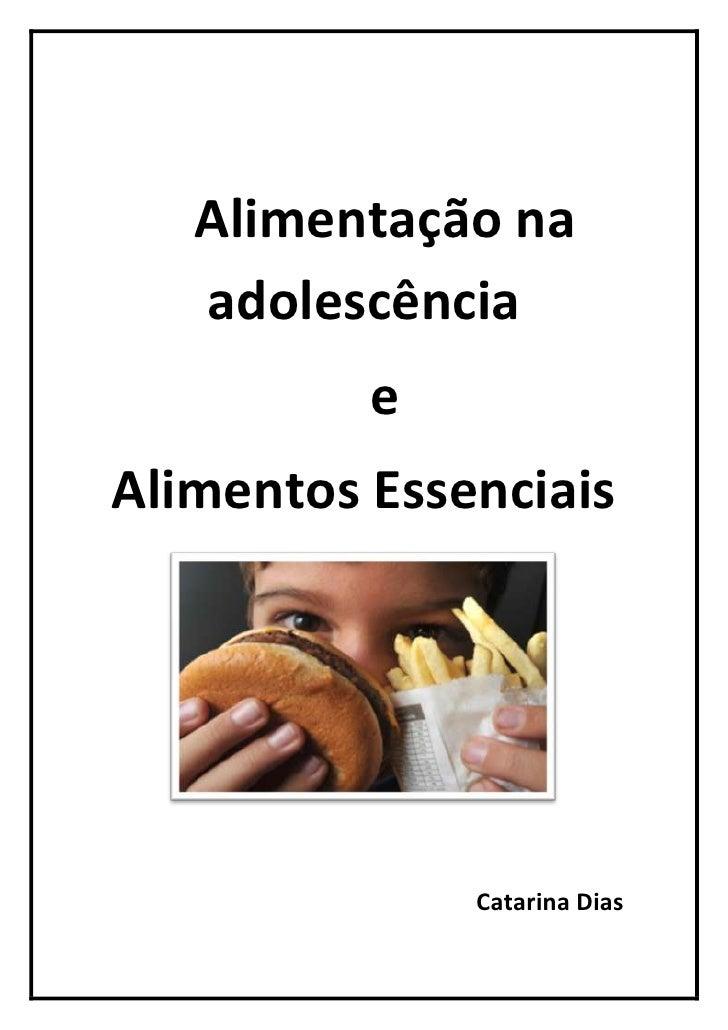 Alimentação na adolescência<br />e<br />Alimentos Essenciais<br />Catarina Dias<br />Alimentação na adolescência<br />A al...