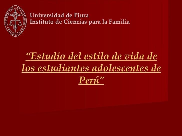 """Universidad de Piura  Instituto de Ciencias para la Familia      """"Estudio del estilo de vida de los estudiantes adolescent..."""