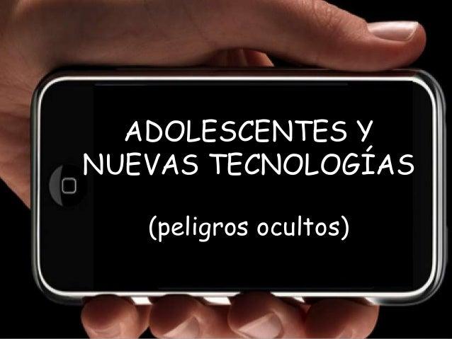 ADOLESCENTES YNUEVAS TECNOLOGÍAS   (peligros ocultos)