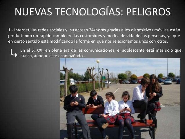 NUEVAS TECNOLOGÍAS: PELIGROS1.- Internet, las redes sociales y su acceso 24/horas gracias a los dispositivos móviles están...