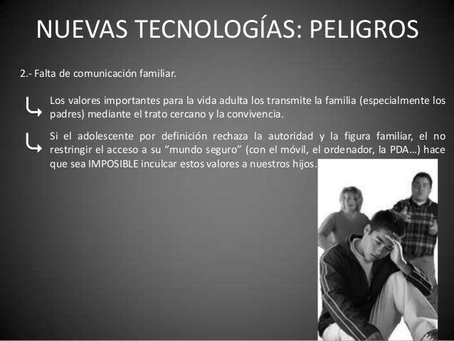 NUEVAS TECNOLOGÍAS: PELIGROS2.- Falta de comunicación familiar.      Los valores importantes para la vida adulta los trans...