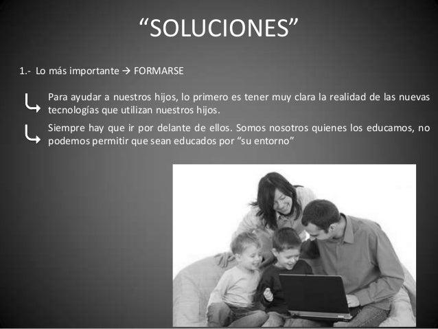 """""""SOLUCIONES""""1.- Lo más importante  FORMARSE     Para ayudar a nuestros hijos, lo primero es tener muy clara la realidad d..."""