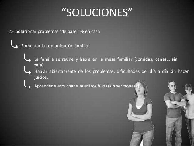 """""""SOLUCIONES""""2.- Solucionar problemas """"de base""""  en casa      Fomentar la comunicación familiar            La familia se r..."""