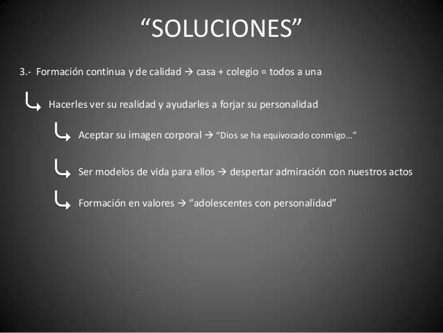 """""""SOLUCIONES""""3.- Formación continua y de calidad  casa + colegio = todos a una      Hacerles ver su realidad y ayudarles a..."""