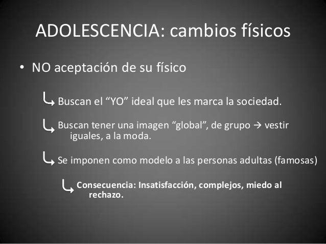 """ADOLESCENCIA: cambios físicos• NO aceptación de su físico      Buscan el """"YO"""" ideal que les marca la sociedad.      Buscan..."""