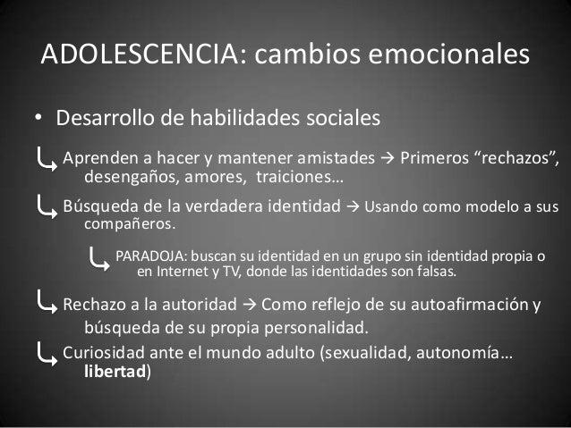 """ADOLESCENCIA: cambios emocionales• Desarrollo de habilidades sociales  Aprenden a hacer y mantener amistades  Primeros """"r..."""