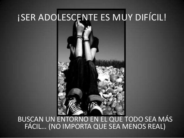 ¡SER ADOLESCENTE ES MUY DIFÍCIL!BUSCAN UN ENTORNO EN EL QUE TODO SEA MÁS  FÁCIL… (NO IMPORTA QUE SEA MENOS REAL)