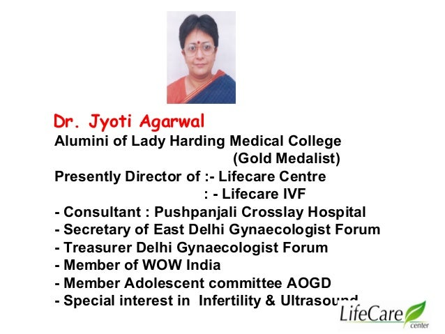 Dr. Jyoti Agarwal Alumini of Lady Harding Medical College (Gold Medalist) Presently Director of :- Lifecare Centre : - Lif...