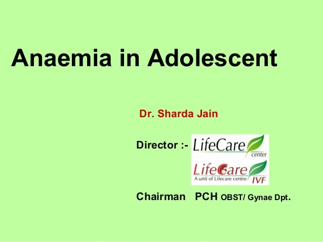 Dr. Sharda Jain Director :- Chairman PCH OBST/ Gynae Dpt. Anaemia in Adolescent