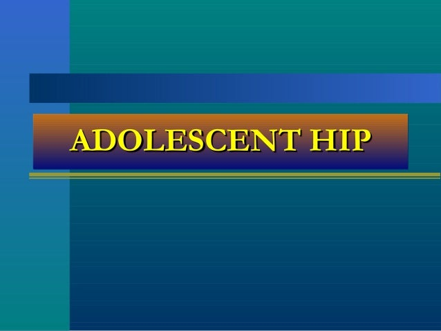 ADOLESCENT HIPADOLESCENT HIPADOLESCENT HIPADOLESCENT HIP