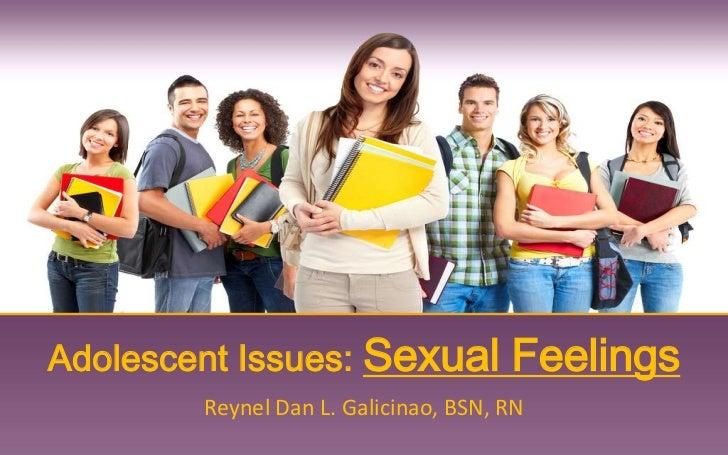 Adolescent Issues: Sexual             Feelings        Reynel Dan L. Galicinao, BSN, RN