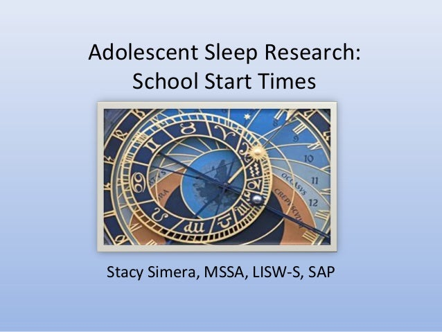 Adolescent Sleep Research:School Start TimesStacy Simera, MSSA, LISW-S, SAP