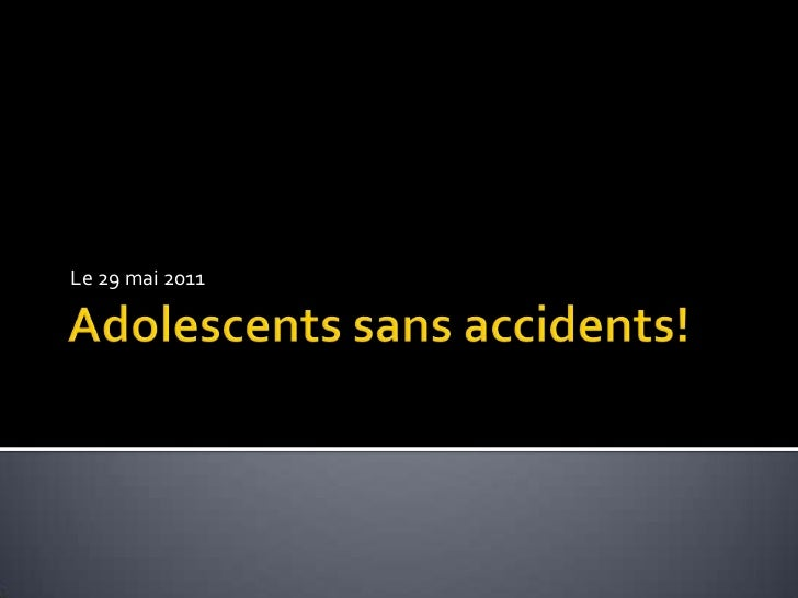 Adolescents sans accidents!<br />Le 29 mai 2011<br />