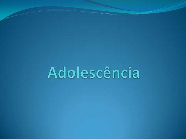 A adolescência é o período próprio dodesenvolvimento físico e psicológico, que se iniciaaproximadamente aos catorze anos p...
