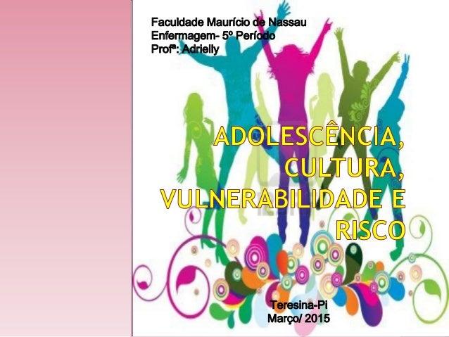 Teresina-Pi Março/ 2015 Faculdade Maurício de Nassau Enfermagem- 5º Período Profª: Adrielly