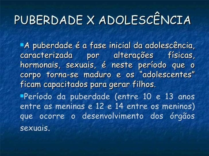 PUBERDADE X ADOLESCÊNCIAA  puberdade é a fase inicial da adolescência,caracterizada    por     alterações     físicas,hor...