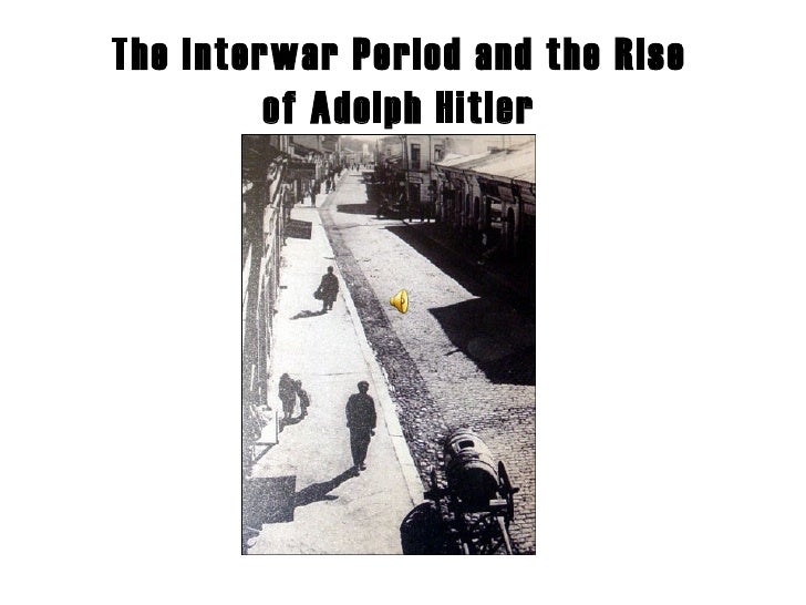 The Interwar Period and the Rise of Adolph Hitler